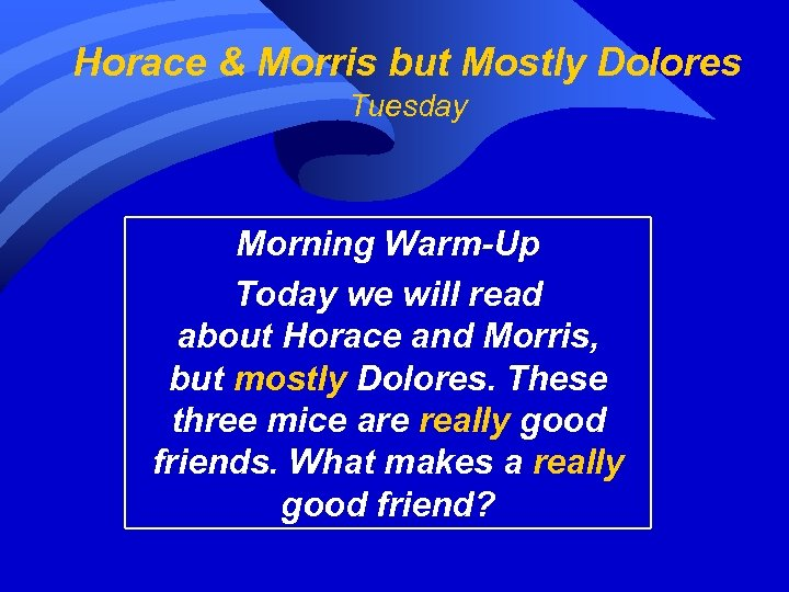 Horace & Morris but Mostly Dolores Tuesday Morning Warm-Up Today we will read about