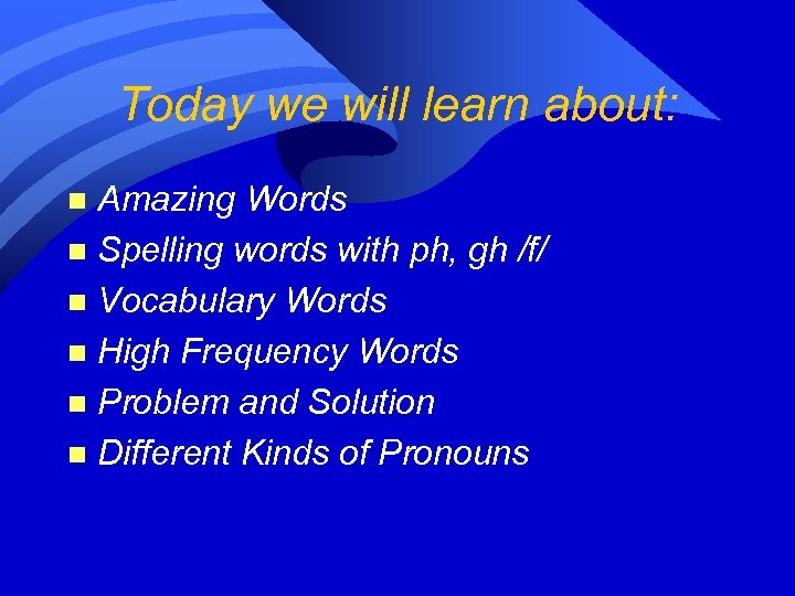 Today we will learn about: Amazing Words n Spelling words with ph, gh /f/