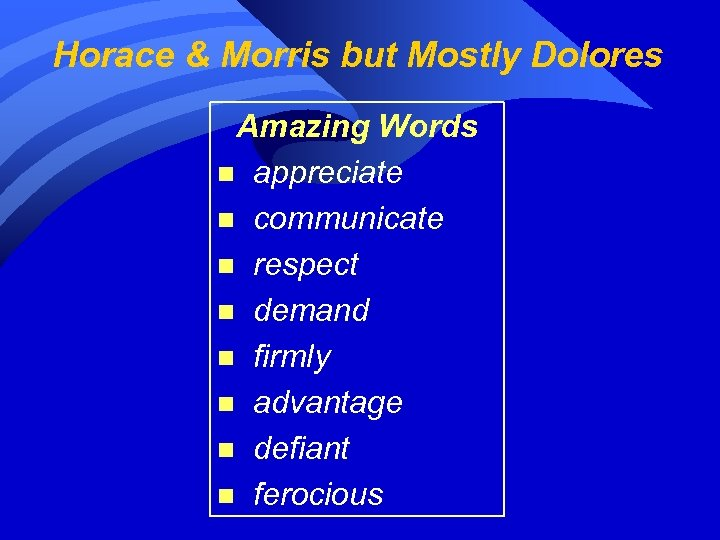 Horace & Morris but Mostly Dolores Amazing Words n appreciate n communicate n respect