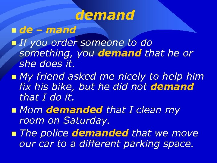 demand de – mand n If you order someone to do something, you demand