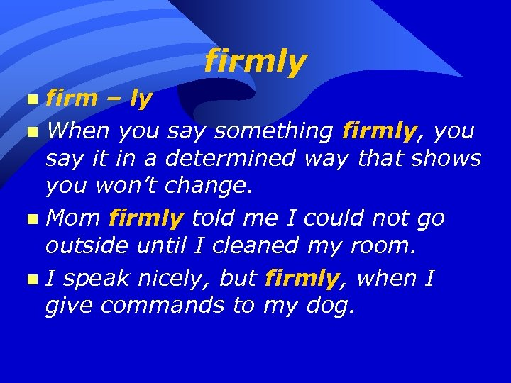 firmly firm – ly n When you say something firmly, you say it in