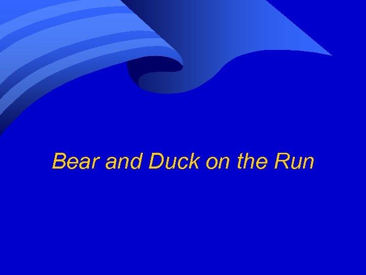 Bear and Duck on the Run