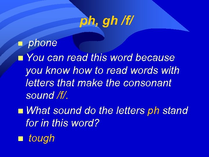 ph, gh /f/ phone n You can read this word because you know