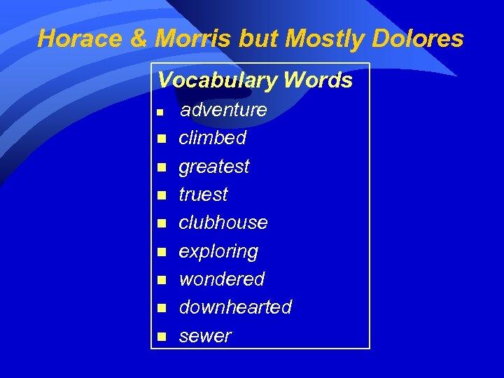 Horace & Morris but Mostly Dolores Vocabulary Words n n n n n adventure