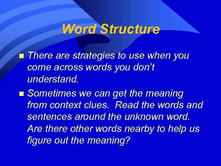 Word Structure There are strategies to use when you come across words you don't
