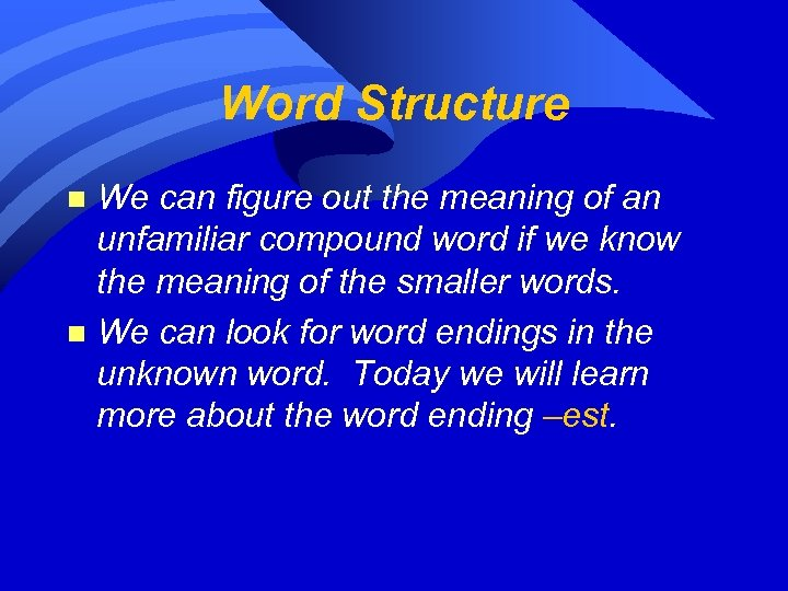 Word Structure We can figure out the meaning of an unfamiliar compound word if
