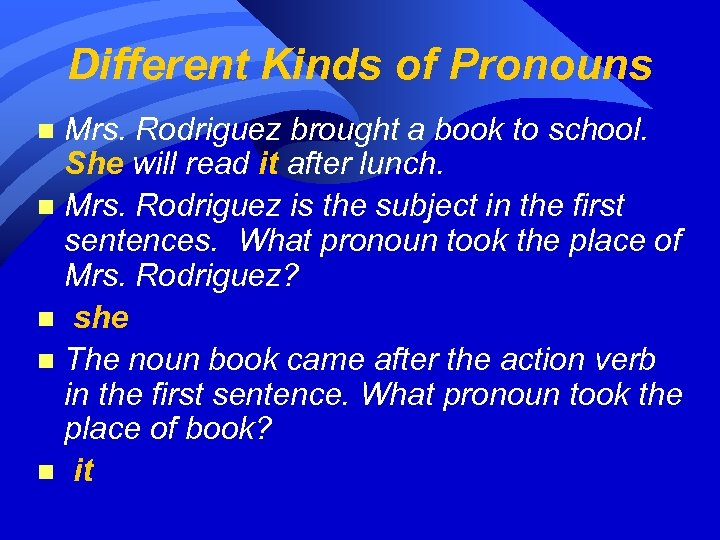 Different Kinds of Pronouns Mrs. Rodriguez brought a book to school. She will read