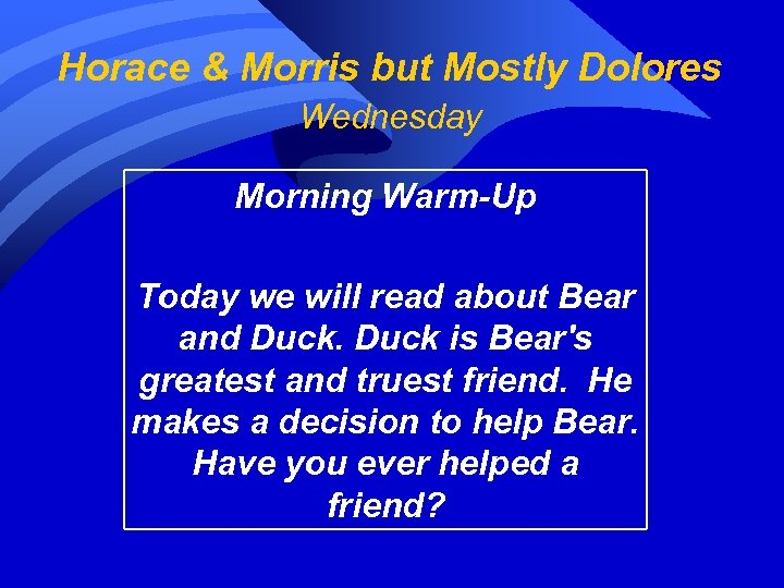 Horace & Morris but Mostly Dolores Wednesday Morning Warm-Up Today we will read about