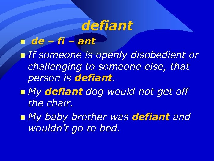 defiant de – fi – ant n If someone is openly disobedient or challenging