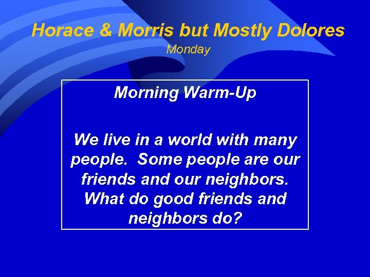 Horace & Morris but Mostly Dolores Monday Morning Warm-Up We live in a world