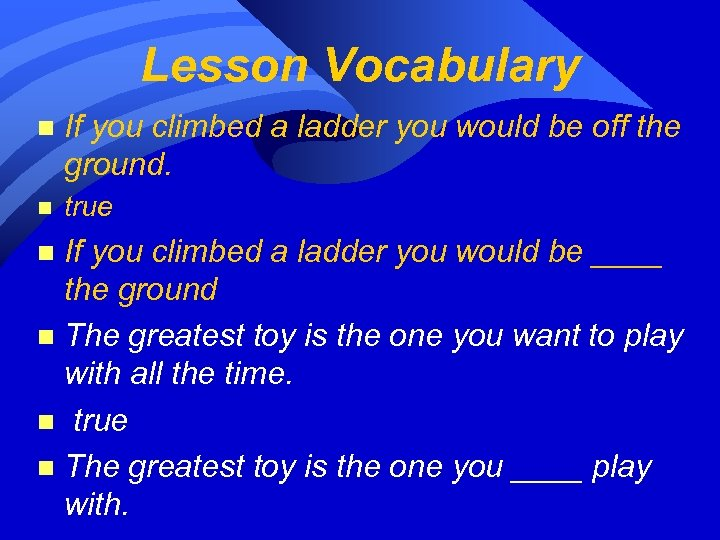 Lesson Vocabulary n If you climbed a ladder you would be off the ground.