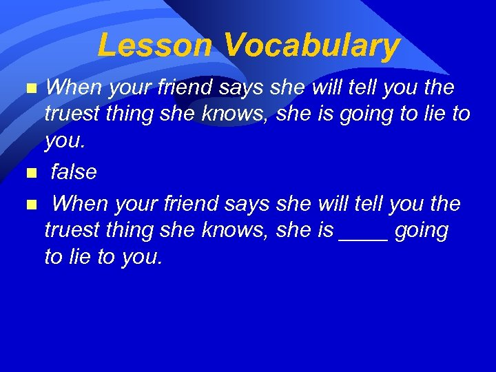 Lesson Vocabulary When your friend says she will tell you the truest thing she