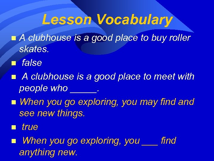 Lesson Vocabulary A clubhouse is a good place to buy roller skates. n false