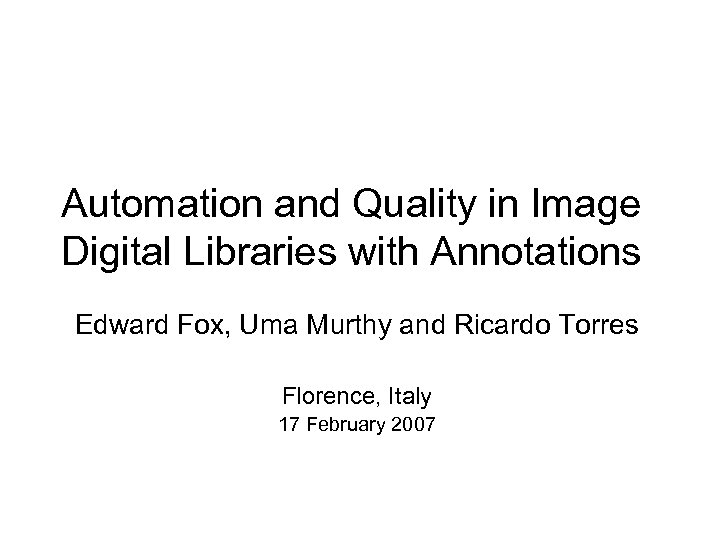 Automation and Quality in Image Digital Libraries with Annotations Edward Fox, Uma Murthy and
