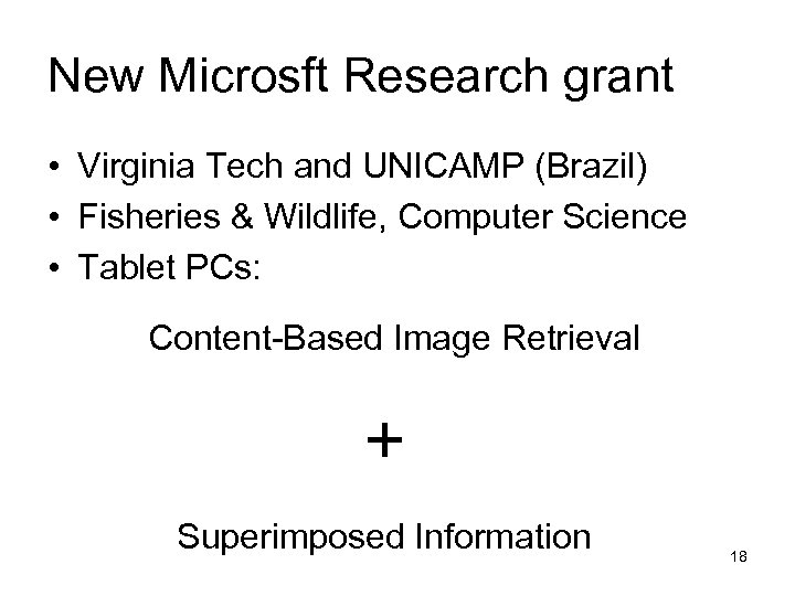 New Microsft Research grant • Virginia Tech and UNICAMP (Brazil) • Fisheries & Wildlife,