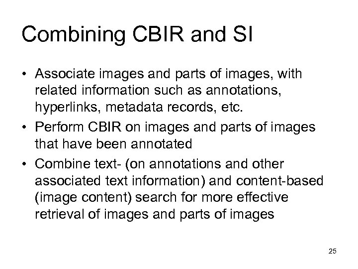 Combining CBIR and SI • Associate images and parts of images, with related information
