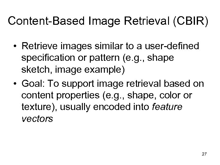 Content-Based Image Retrieval (CBIR) • Retrieve images similar to a user-defined specification or pattern