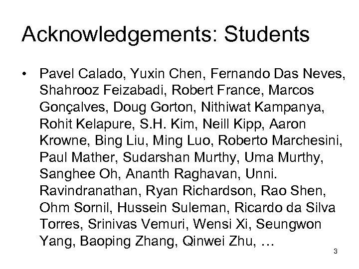Acknowledgements: Students • Pavel Calado, Yuxin Chen, Fernando Das Neves, Shahrooz Feizabadi, Robert France,