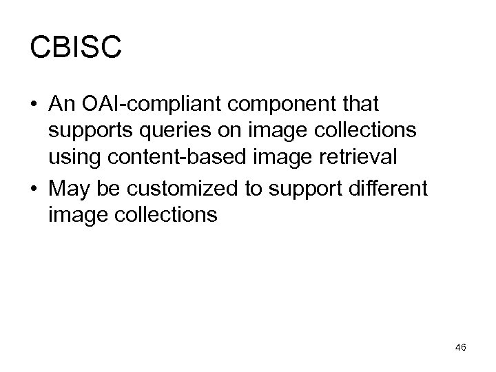 CBISC • An OAI-compliant component that supports queries on image collections using content-based image