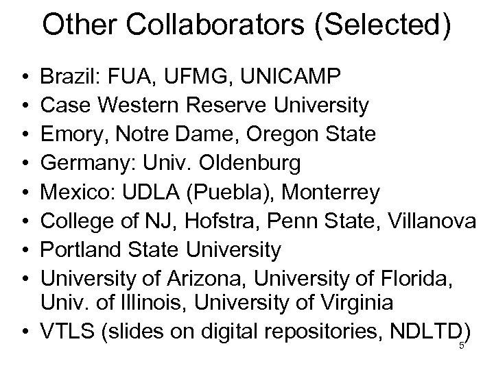 Other Collaborators (Selected) • • Brazil: FUA, UFMG, UNICAMP Case Western Reserve University Emory,