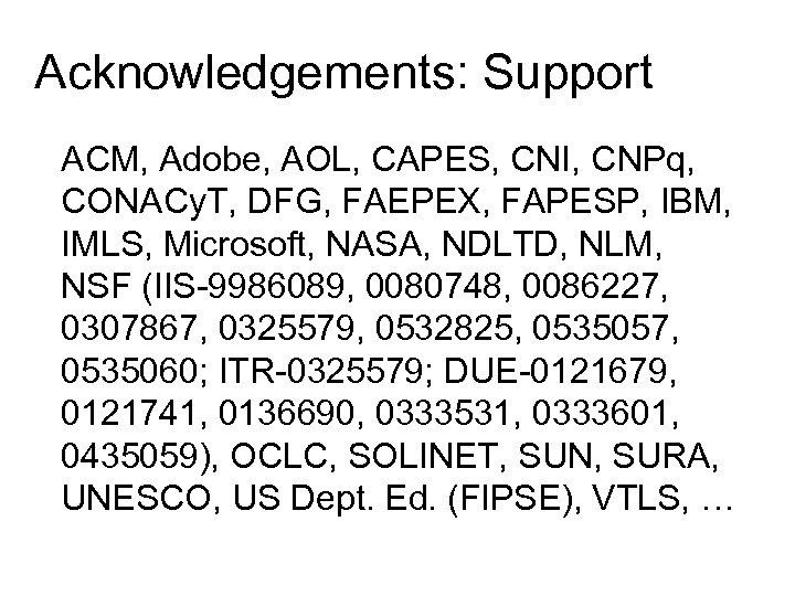 Acknowledgements: Support ACM, Adobe, AOL, CAPES, CNI, CNPq, CONACy. T, DFG, FAEPEX, FAPESP, IBM,