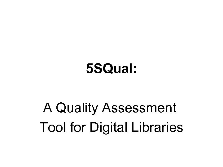 5 SQual: A Quality Assessment Tool for Digital Libraries