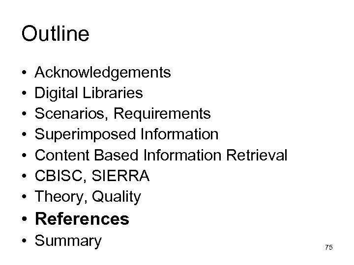 Outline • • Acknowledgements Digital Libraries Scenarios, Requirements Superimposed Information Content Based Information Retrieval