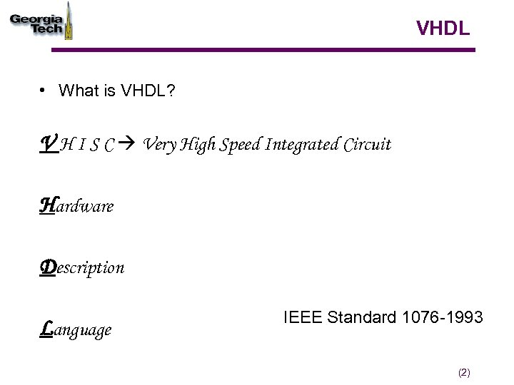VHDL • What is VHDL? V H I S C Very High Speed Integrated