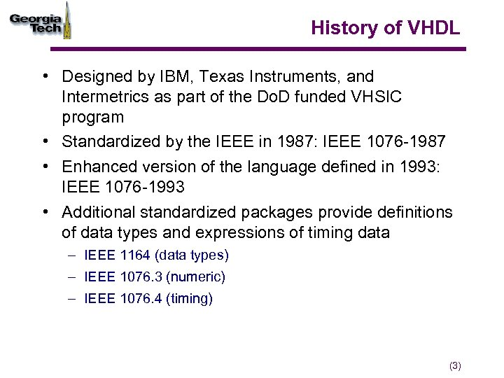 History of VHDL • Designed by IBM, Texas Instruments, and Intermetrics as part of