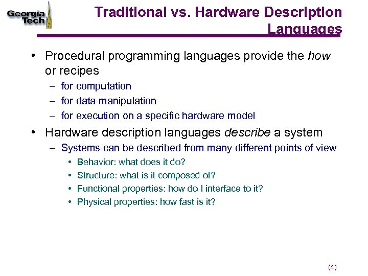 Traditional vs. Hardware Description Languages • Procedural programming languages provide the how or recipes