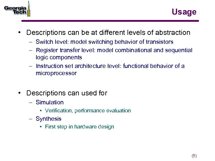 Usage • Descriptions can be at different levels of abstraction – Switch level: model