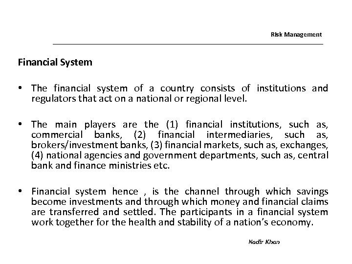 Risk Management Financial System • The financial system of a country consists of institutions