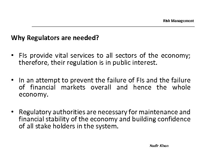 Risk Management Why Regulators are needed? • FIs provide vital services to all sectors