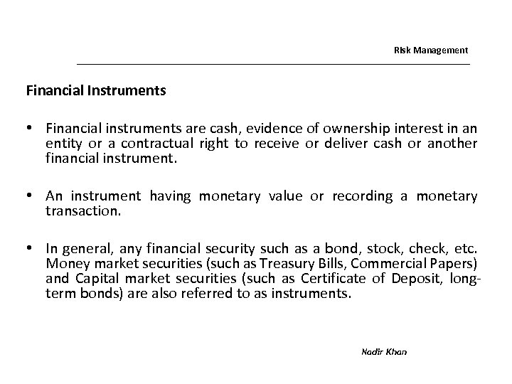 Risk Management Financial Instruments • Financial instruments are cash, evidence of ownership interest in