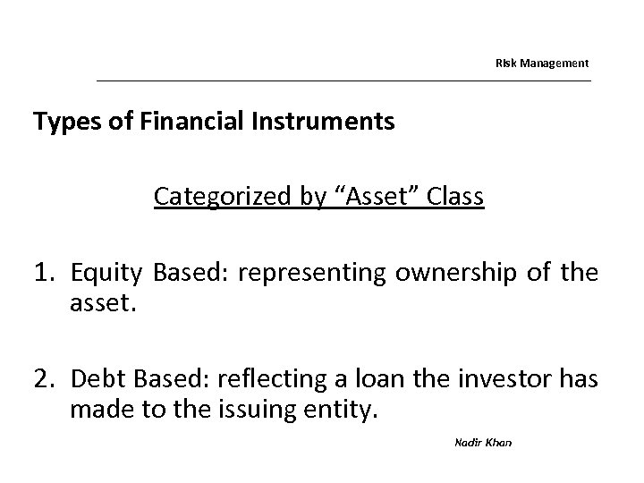 """Risk Management Types of Financial Instruments Categorized by """"Asset"""" Class 1. Equity Based: representing"""