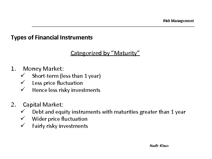 """Risk Management Types of Financial Instruments Categorized by """"Maturity"""" 1. 2. Money Market: ü"""