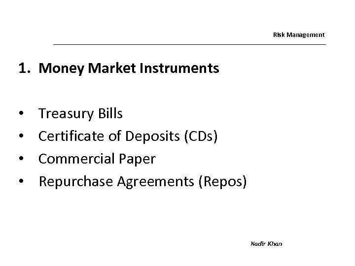 Risk Management 1. Money Market Instruments • • Treasury Bills Certificate of Deposits (CDs)