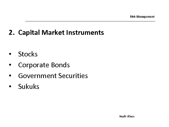 Risk Management 2. Capital Market Instruments • • Stocks Corporate Bonds Government Securities Sukuks