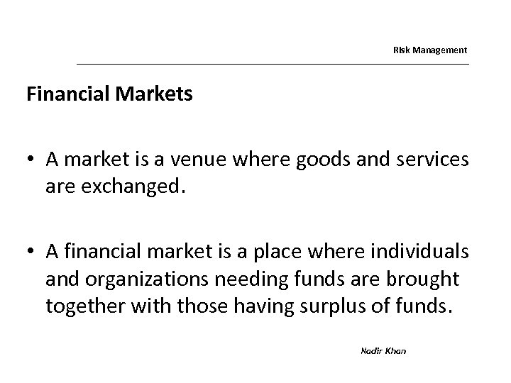 Risk Management Financial Markets • A market is a venue where goods and services