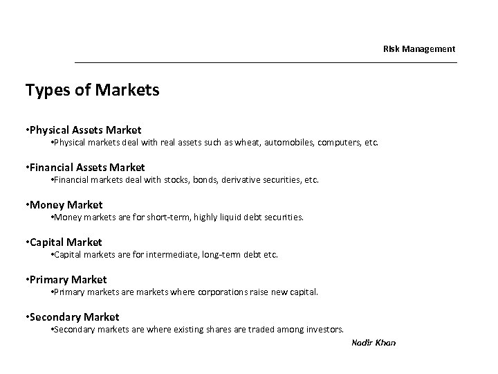 Risk Management Types of Markets • Physical Assets Market • Physical markets deal with