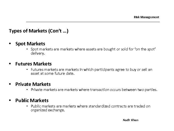 Risk Management Types of Markets (Con't …) • Spot Markets • Spot markets are