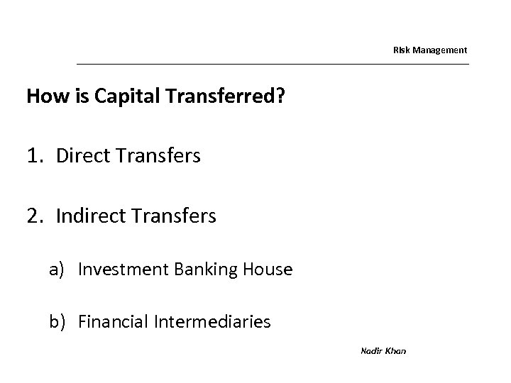 Risk Management How is Capital Transferred? 1. Direct Transfers 2. Indirect Transfers a) Investment