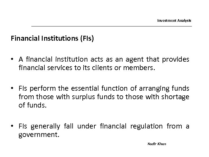 Investment Analysis Financial Institutions (FIs) • A financial institution acts as an agent that