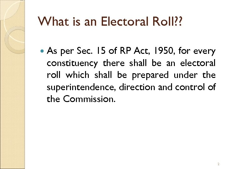 What is an Electoral Roll? ? As per Sec. 15 of RP Act, 1950,