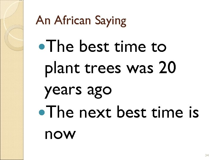 An African Saying The best time to plant trees was 20 years ago The