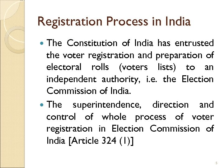Registration Process in India The Constitution of India has entrusted the voter registration and