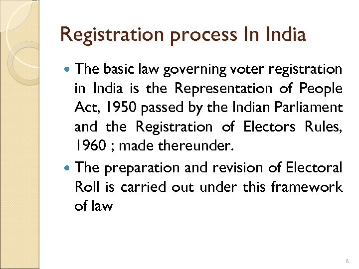 Registration process In India The basic law governing voter registration in India is the