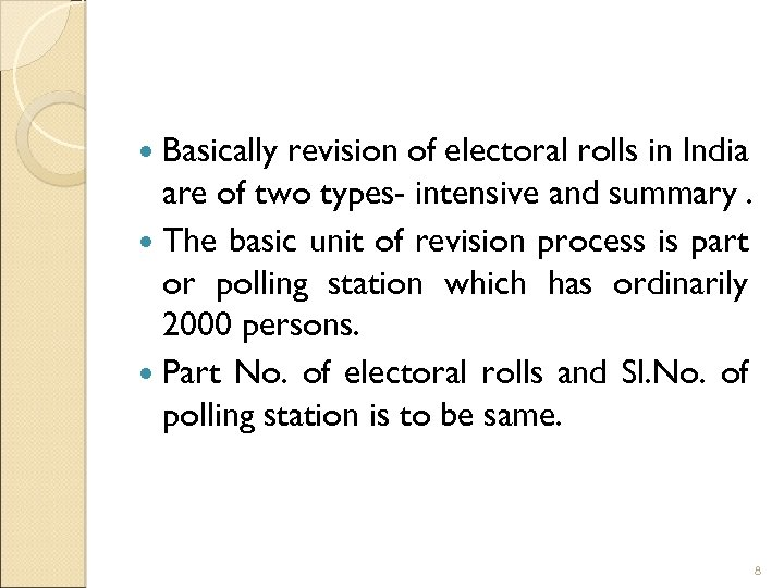 Basically revision of electoral rolls in India are of two types- intensive and