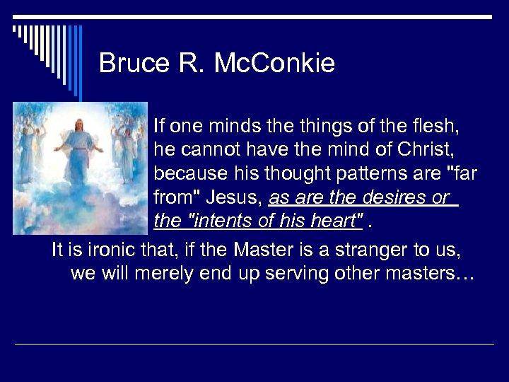 Bruce R. Mc. Conkie If one minds the things of the flesh, he cannot