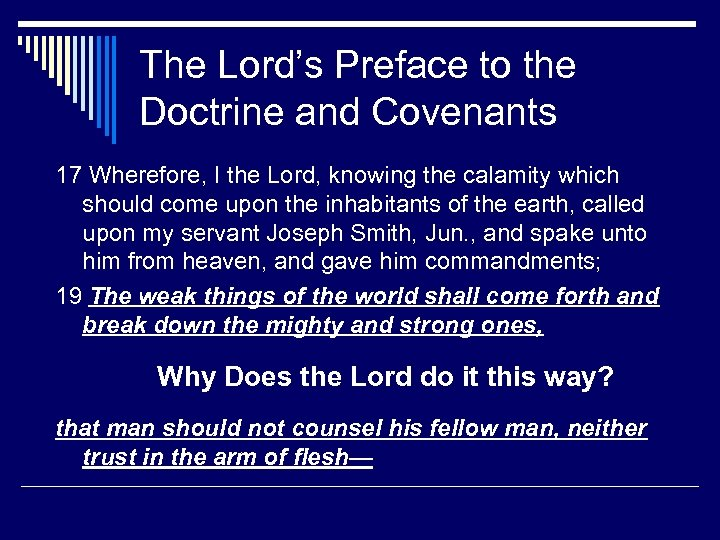 The Lord's Preface to the Doctrine and Covenants 17 Wherefore, I the Lord, knowing